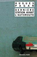 Dernière station avant l'autoroute Hugues Pagan - Rivages 30 ans Hervé Le Corre