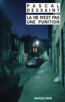 Pascal Dessaint La vie n'est pas une punition