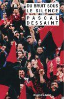 Pascal Dessaint Du bruit sous le silence