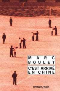 Marc Boulet - C'est arrivé en Chine - 30 ans Rivages