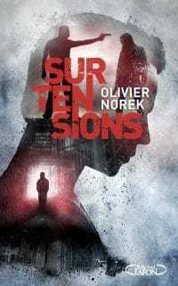 Surtensions - Olivier Norek - La trilogie d'Olivier Norek