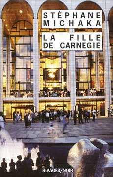 Stéphane Michaka - La Fille de Carnegie - Rivages