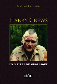 Maxime Lachaud, Harry Crews Un maître du grotesque