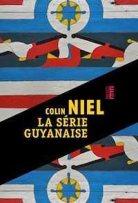La Série Guyanaise - Colin Niel