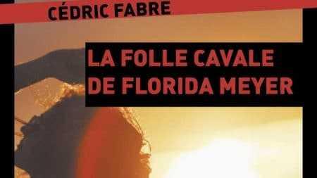 Cédric Fabre - La Folle cavale de Florida Meyer