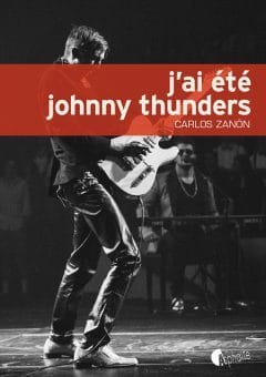 johnny-thundersJ'ai été Johnny Thunders - Carlos Zanon