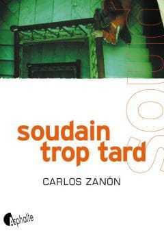 Carlos Zanon - Soudain trop tard