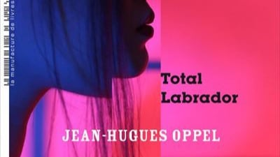 Total Labrador - Jean-Hugues Oppel