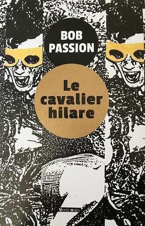 Bob Passion - Le Cavalier hilare - Interview - Vents noirs - Vents d'ailleurs - Milieu Hostile