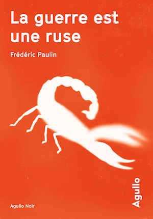 Frédéric Paulin - Prémices de la chute - La guerre est une ruse - Agullo - Milieu hostile