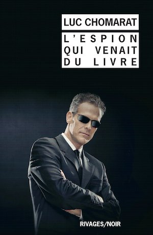 Luc Chomarat - L'Espion qui venait du livre- Interview - Milieu Hostile - La Manufacture de livres