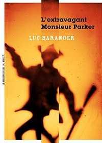 Luc Baranger - L'Extravagant Monsieur Parker - La Manufacture de livres - Milieu Hostile