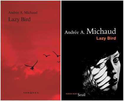 Andrée A. Michaud - Lazy Bird - Québec Amérique - Seuil - Milieu Hostile