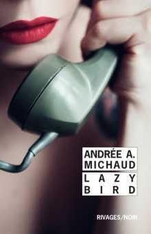 Andrée A. Michaud - Lazy Bird - Bondrée - Rivages - Milieu Hostile