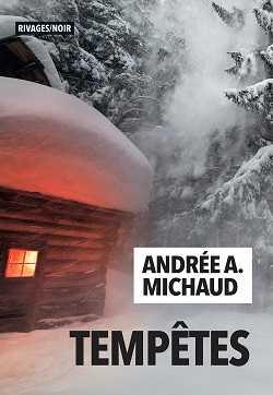 Andrée A. Michaud - Tempêtes - Rivière tremblante - Rivages - Milieu Hostile