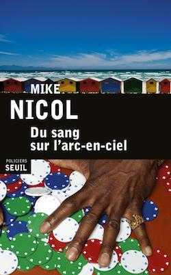 Mike Nicol - Du sang sur l'arc-en-ciel - Interview - Afrique du Sud - L'Agence - Milieu Hostile