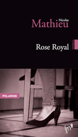 Rose Royal - Nicolas Mathieu - Polaroid - In8 - Milieu Hostile