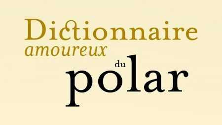 Dictionnaire amoureux du polar - Pierre Lemaitre - Plon - Milieu Hostile