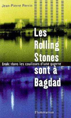 Les Rolling Stones sont à Bagdad - Jean-Pierre Perrin