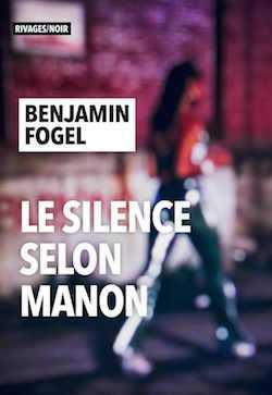Le Silence selon Manon - Benjamin Fogel - Rivages - La Transparence selon Irina - Milieu Hostile